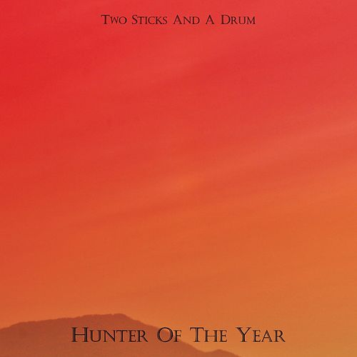 Hunter Of The Year de Two Sticks And A Drum