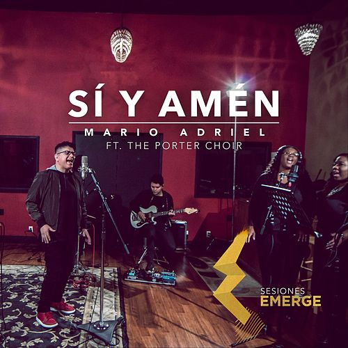 Sí y Amén: Sesiones Emerge (feat. The Porter Choir) by Mario Adriel