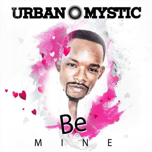 Be Mine by Urban Mystic