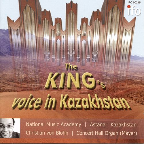 The King's Voice in Kazakhstan (Concert Hall Organ, Astana) de Christian von Blohn