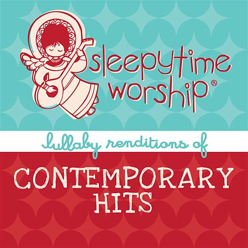 Sleepytime Worship – Lullaby Renditions Of Contemporary Hits de Lullaby Players