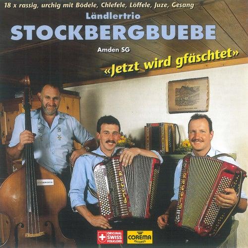 Jetzt wird gfäschtet by Ländlertrio Stockbergbuebe