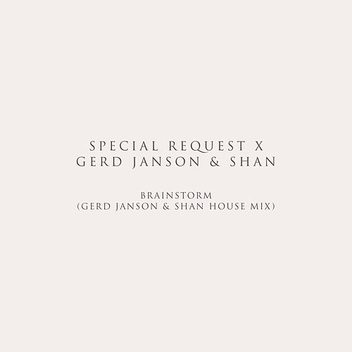 Brainstorm (Gerd Janson & Shan House Mix) by Special Request