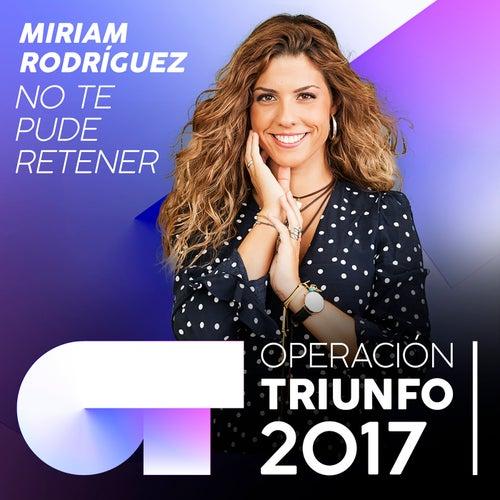 No Te Pude Retener (Operación Triunfo 2017) de Miriam Rodríguez