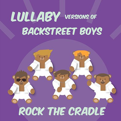 Lullaby Versions of Backstreet Boys by Rock the Cradle