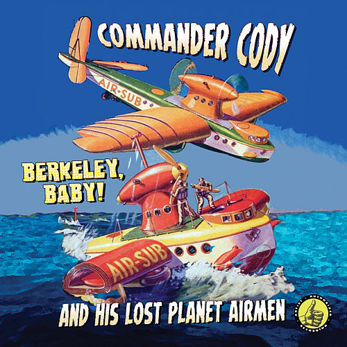 Berkeley Baby! Live! by Commander Cody