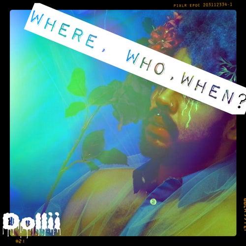 Where, Who, When? von Dollii