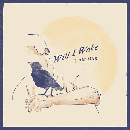 Will I Wake by I Am Oak