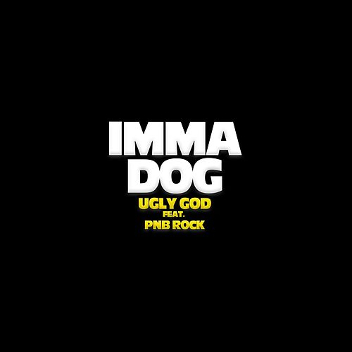 Imma Dog (feat. PnB Rock) by Ugly God