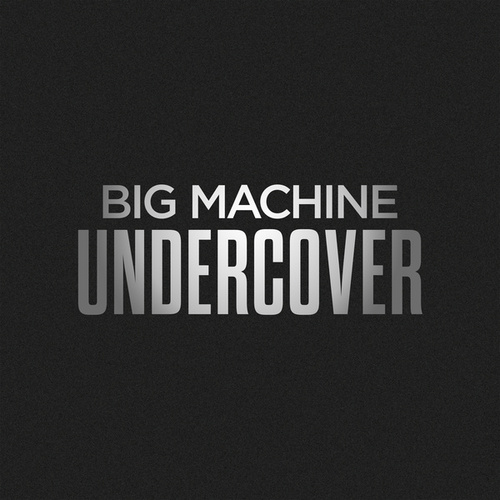 Big Machine Undercover by Various Artists