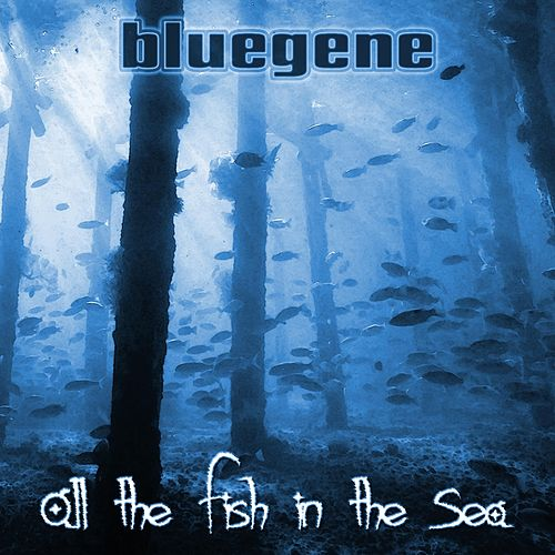 All the Fish in the Sea by Blue Gene