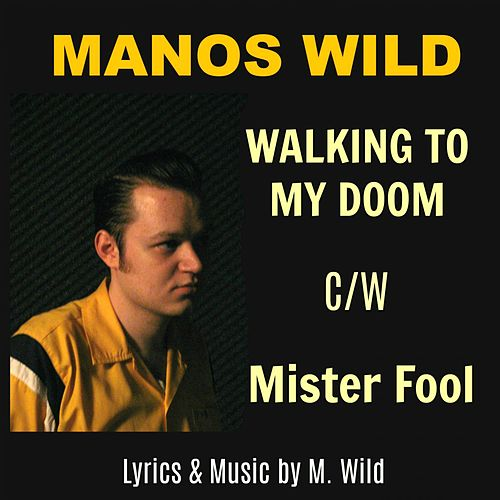 Walking to My Doom / Mister Fool by Manos Wild