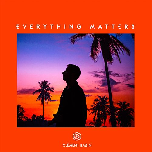 Everything Matters de Clément Bazin