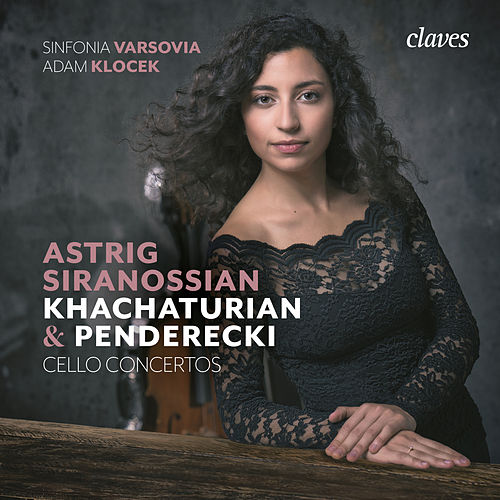 Khachaturian & Penderecki: Cello Concertos by Astrig Siranossian