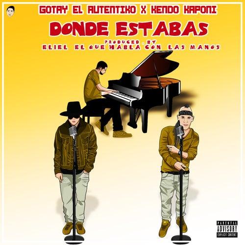 Donde Estabas (feat. Kendo Kaponi) de Gotay 'El Autentiko'
