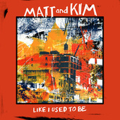 Like I Used To Be by Matt and Kim