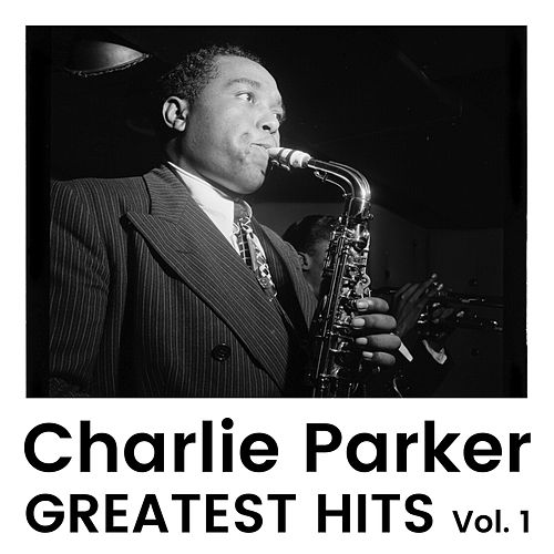 Greatest Hits Vol. 1 by Charlie Parker