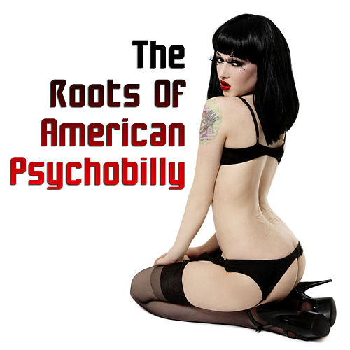 The Roots Of American Psychobilly by Various Artists