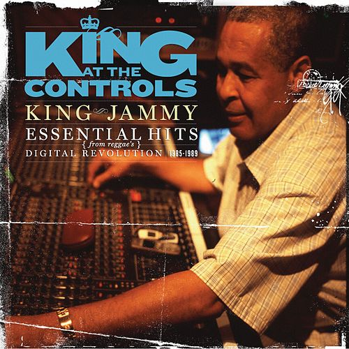 King At The Controls - Essential Hits From Reggae's Digital Revolution 1985-1989 von King Jammy