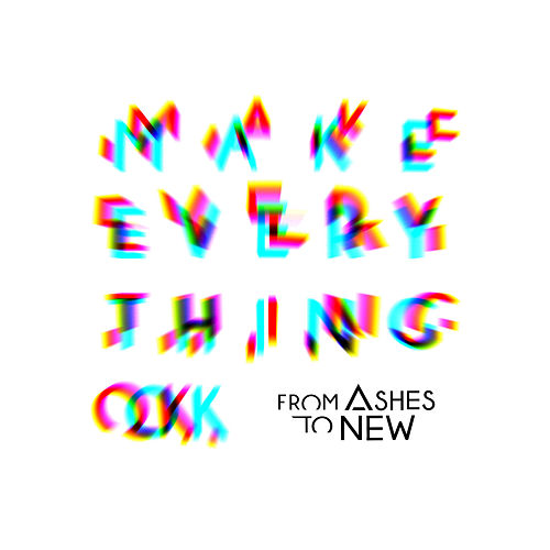 Make Everything Ok de From Ashes to New