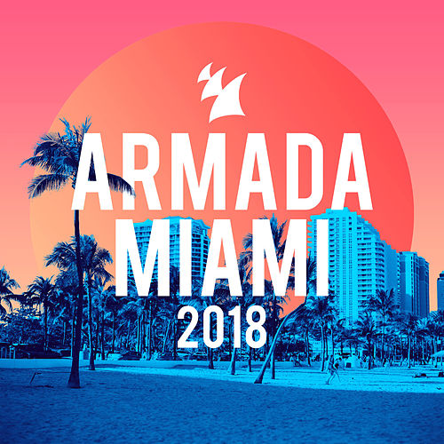Armada Miami 2018 by Various Artists