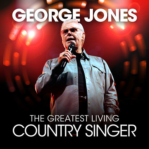 The Greatest Living Country Singer by George Jones