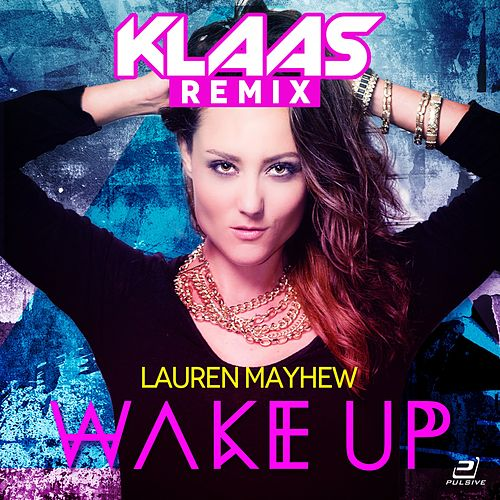 Wake Up (Klaas Remix) by Lauren Mayhew