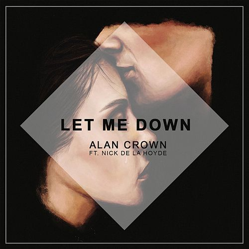 Let Me Down (feat. Nick De La Hoyde) by Alan Crown
