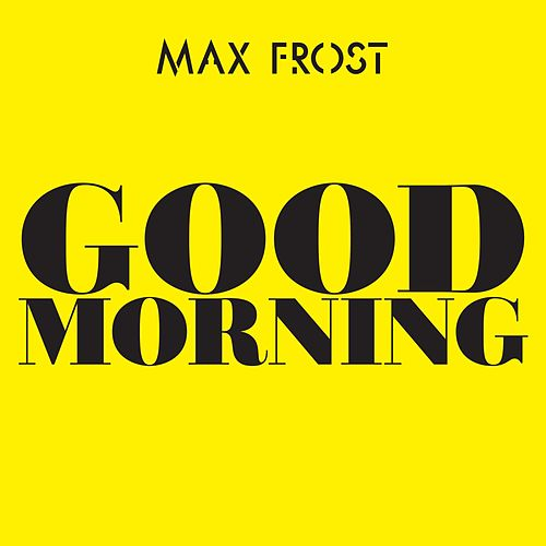 Good Morning von Max Frost