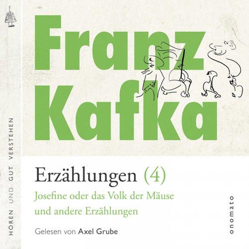 Franz Kafka − Erzählungen (4), Josefine die Sängerin oder das Volk der Mäuse − und andere Erzählungen (Volltextlesung von Axel Grube.) von Franz Kafka