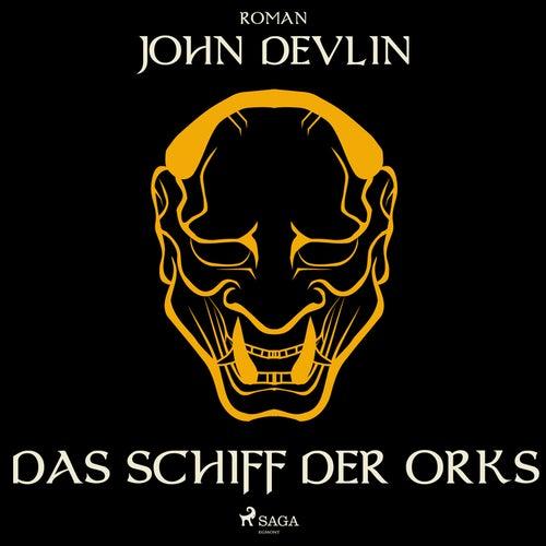 Das Schiff der Orks (Ungekürzt) von John Devlin