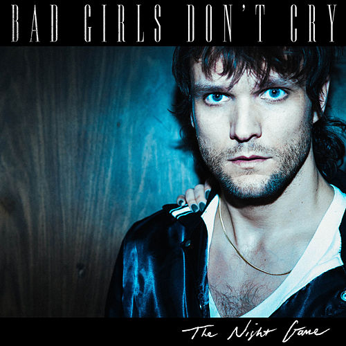 Bad Girls Don't Cry by The Night Game