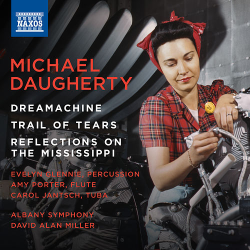 Daugherty: Dreamachine, Trail of Tears & Reflections on the Mississippi by Various Artists