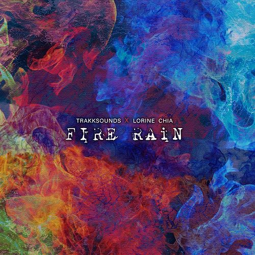 Fire Rain (feat. Lorine Chia) von Trakksounds