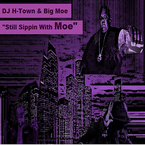 Still Sippin With Moe de Big Moe