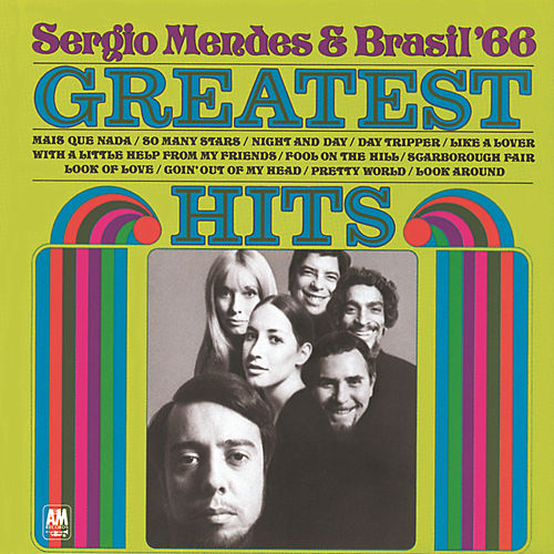 The Greatest Hits Of Sergio Mendes And Brasil '66 by Sergio Mendes