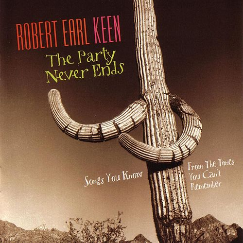 The Party Never Ends: Songs You Know... by Robert Earl Keen
