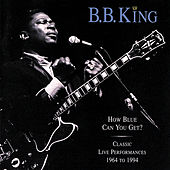 How Blue Can You Get?...1964 To 1994 by B.B. King