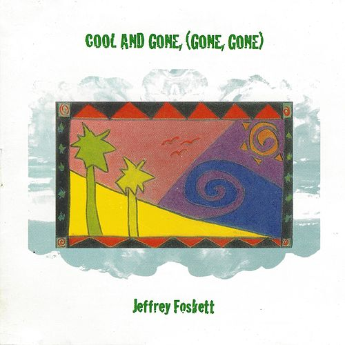 Cool and Gone (Gone, Gone) de Jeffrey Foskett