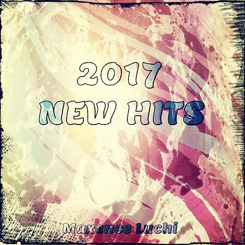 2017 New Hits by Maxence Luchi