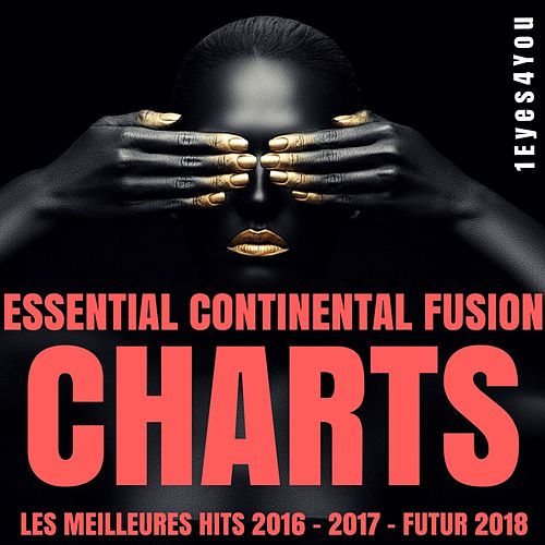 Essential Continental Fusion Charts (Les Meilleurs Hits 2016 - 2017 - Futur 2018) by 1eyes4you