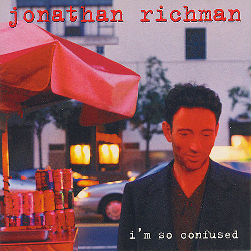 I'm So Confused de Jonathan Richman