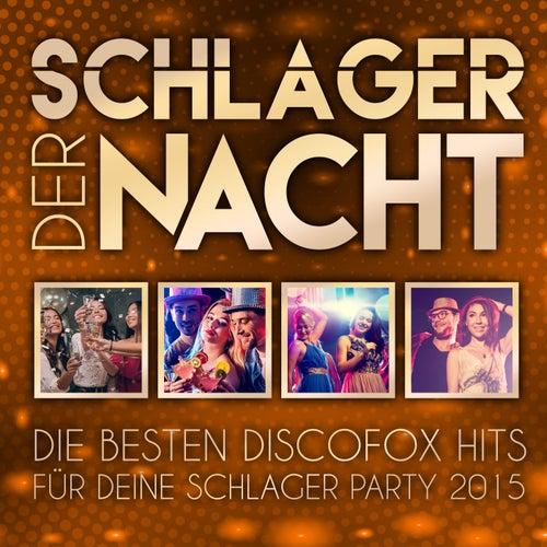 Schlager der Nacht - Die besten Discofox Hits für deine Schlager Party 2015 von Various Artists