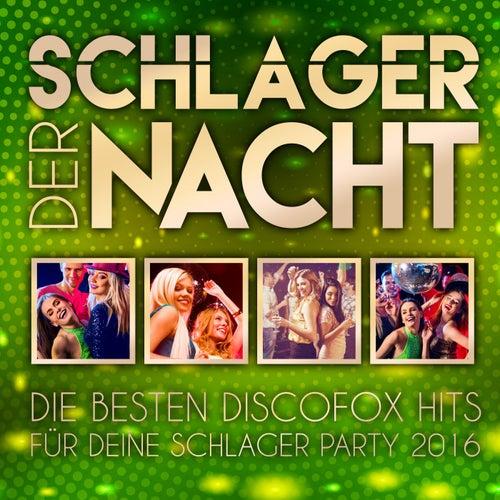 Schlager der Nacht - Die besten Discofox Hits für deine Schlager Party 2016 von Various Artists
