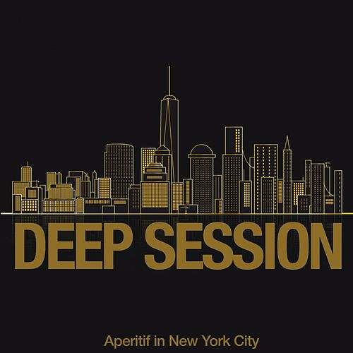 Deep Session (Aperitif in New York City) by Various Artists
