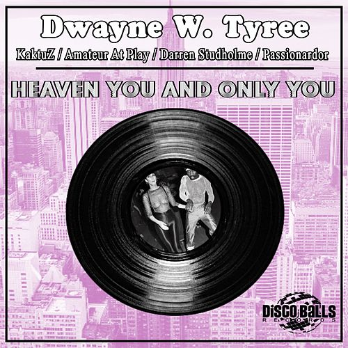 Heaven You & Only You by Dwayne W. Tyree
