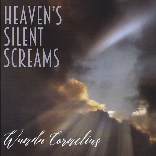 Heaven's Silent Screams von Wanda Cornelius