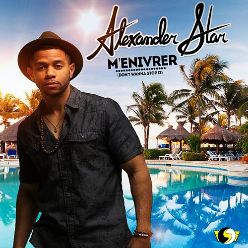 M'enivrer (Don't Want Stop It) de Alexander Star