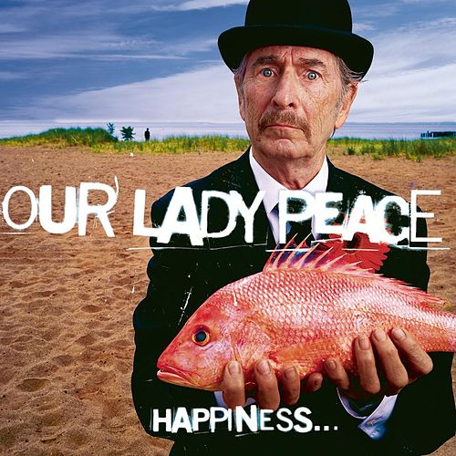 Happiness... Is Not A Fish You Can Catch von Our Lady Peace