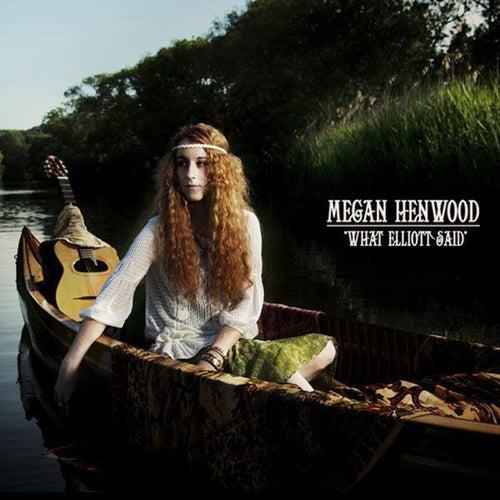What Elliott Said by Megan Henwood